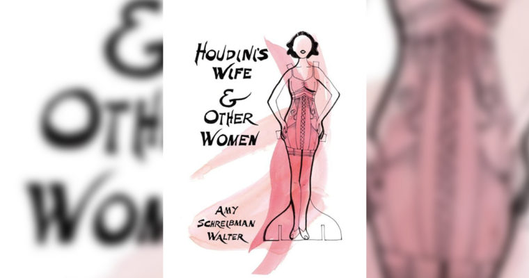 """Review: """"Houdini's Wife And Other Poems"""" by Amy Schreibman Walter"""
