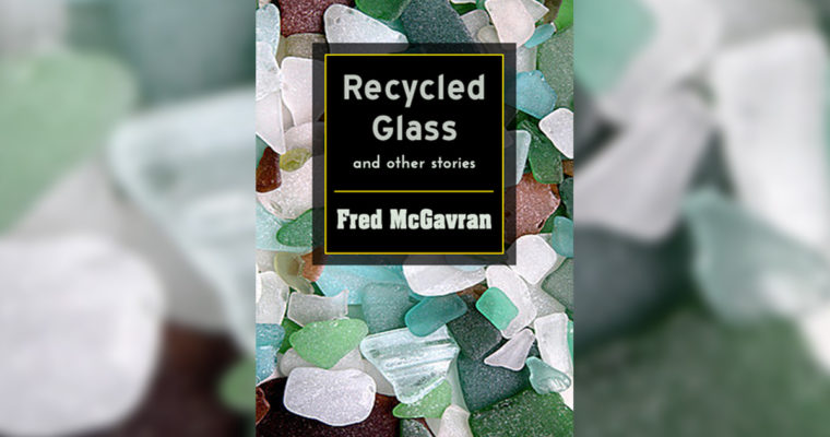 """Review: """"Recycled Glass"""" By Fred McGavran"""