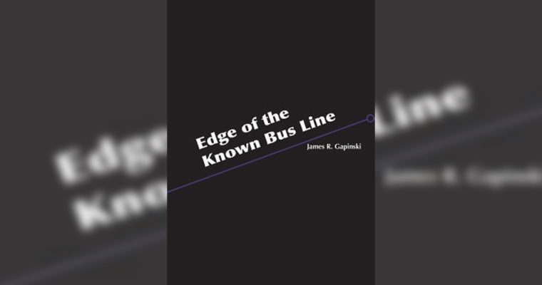 "Review: ""Edge of the Known Bus Line"" by James R Gapinski"
