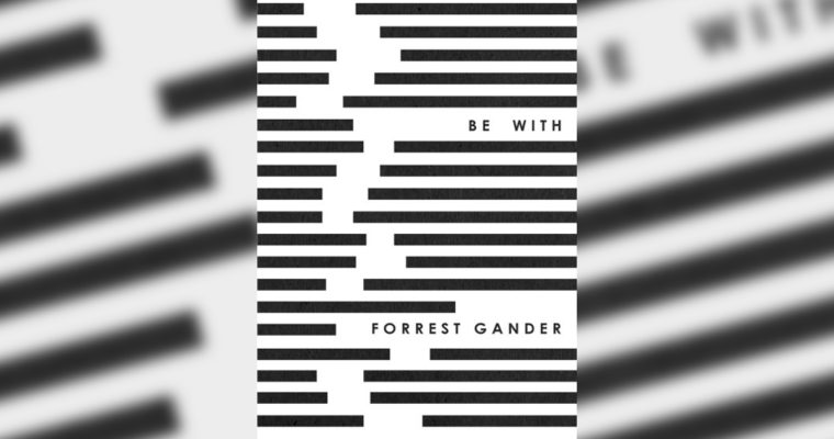 "Review: ""Be With"" by Forrest Gander"