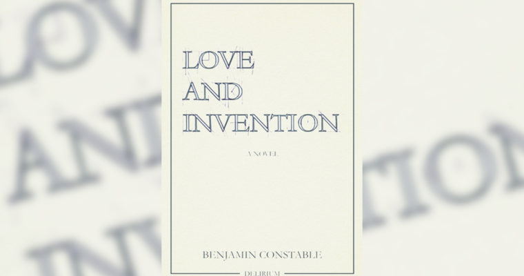 """Review: """"Love and Invention"""" by Benjamin Constable"""